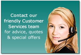 Contact our friendly Customer Services team for advice, quotes and special offers